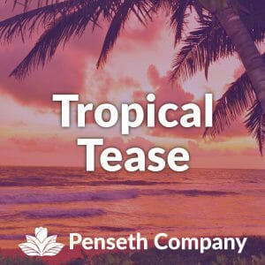 tropical tease from the penseth company